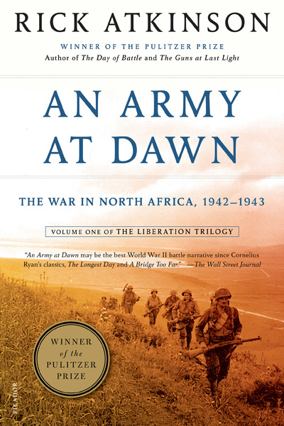 An Army At Dawn: The War in North Africa, 1942-1943, Volume One of the Liberation Trilogy by Rick Atkinson