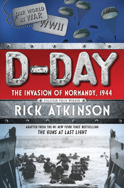 D-Day: The Invasion of Normandy, 1944 by Rick Atkinson